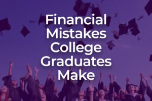 College Graduate Financial Mistakes
